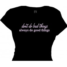 Don't do bad things always do good things | Truthful Tee